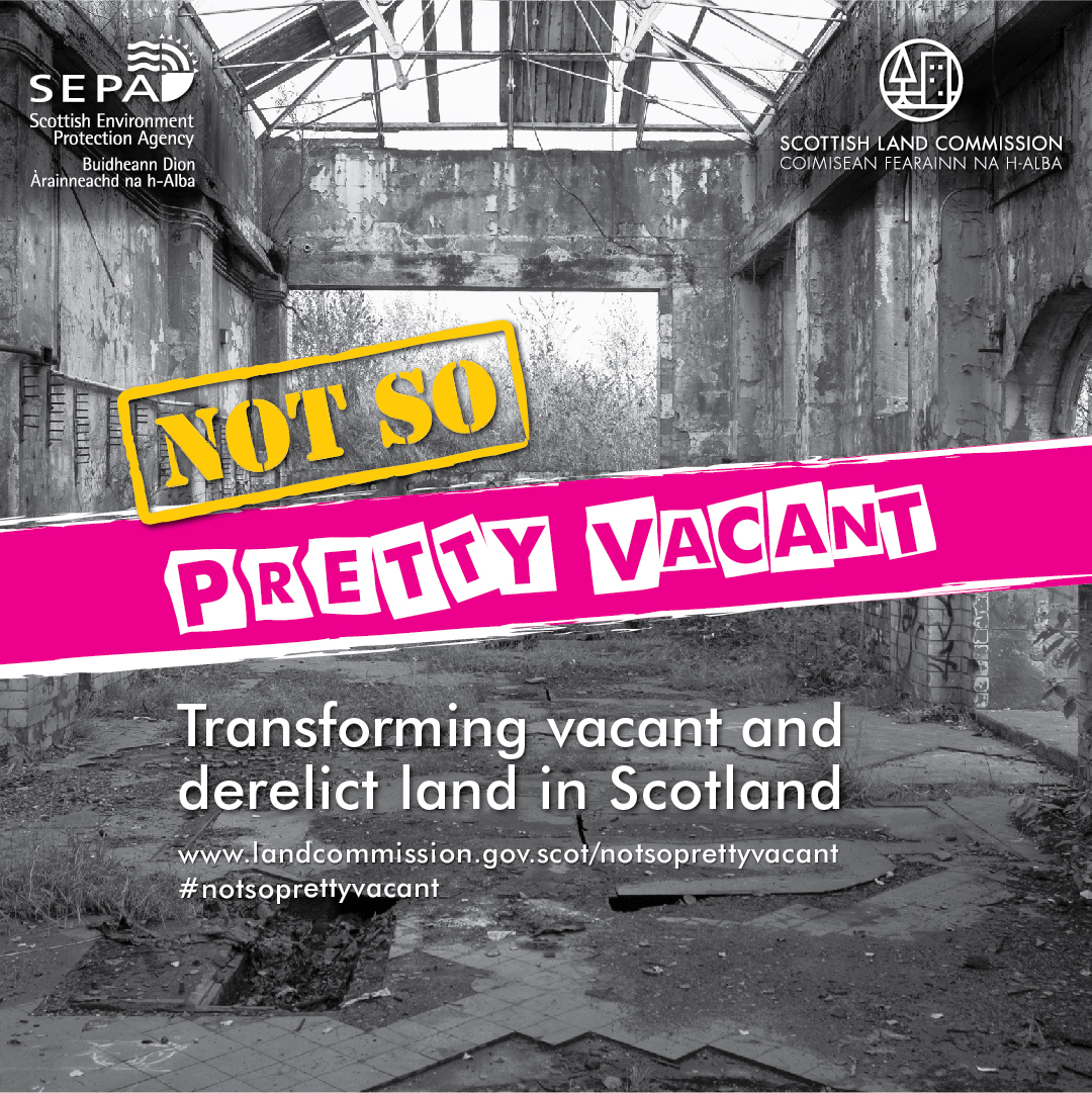 Not so pretty vacant. Scottish Land Commission and SEPA target new uses for derelict and vacant land